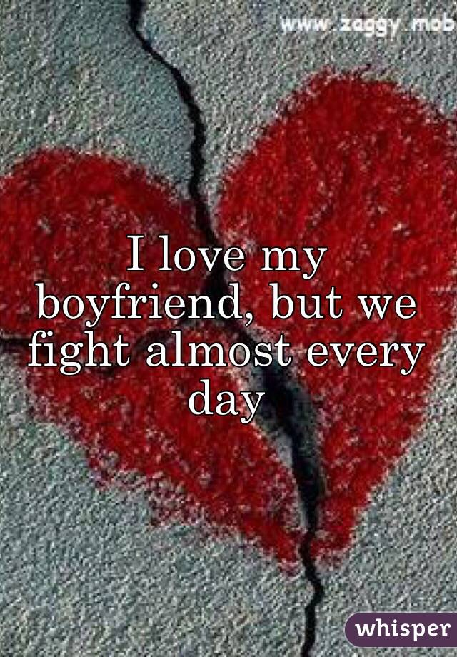 I love my boyfriend, but we fight almost every day