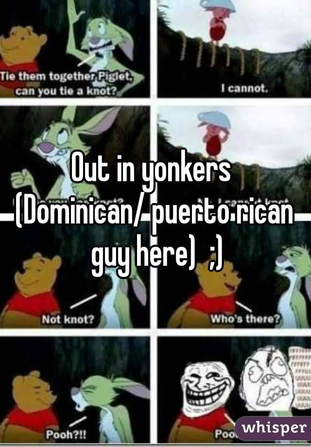 Out in yonkers  (Dominican/ puerto rican guy here)  ;)