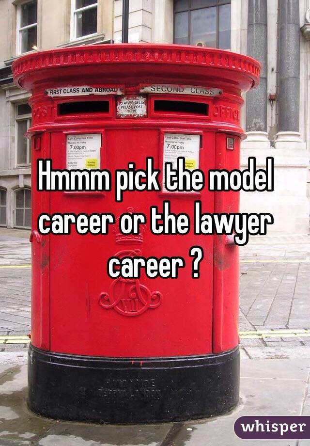 Hmmm pick the model career or the lawyer career ?