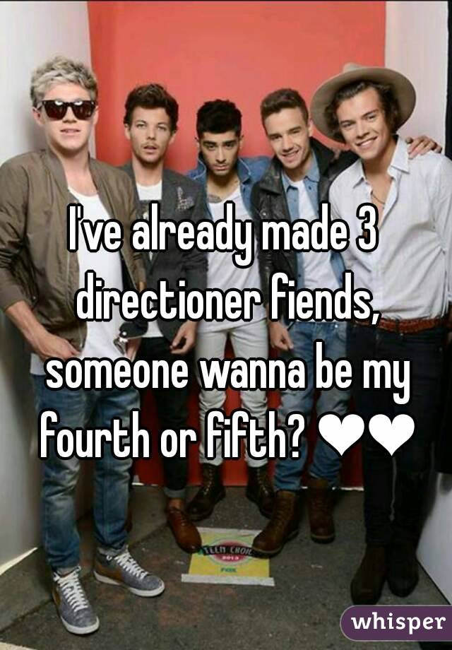 I've already made 3 directioner fiends, someone wanna be my fourth or fifth? ❤❤