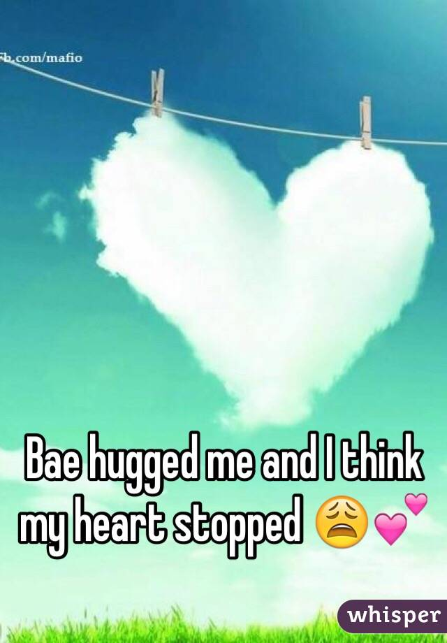 Bae hugged me and I think my heart stopped 😩💕