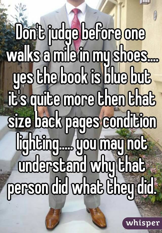 Don't judge before one walks a mile in my shoes.... yes the book is blue but it's quite more then that size back pages condition lighting..... you may not understand why that person did what they did.