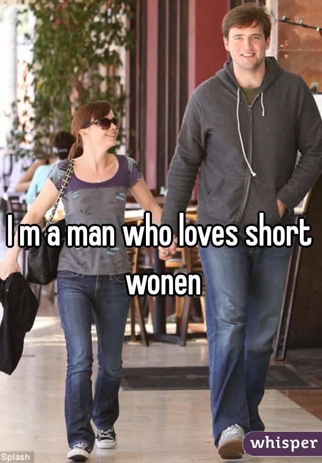 I m a man who loves short wonen