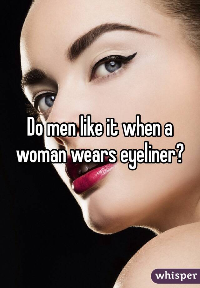 Do men like it when a woman wears eyeliner?