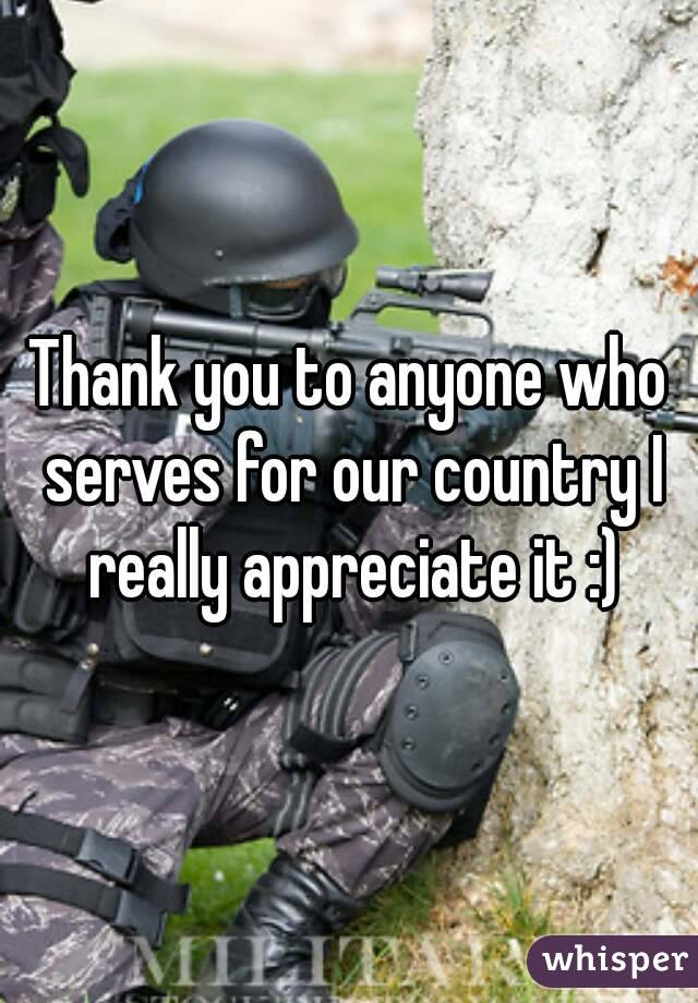 Thank you to anyone who serves for our country I really appreciate it :)