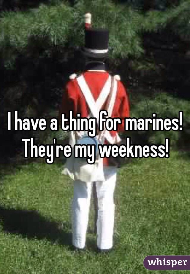 I have a thing for marines! They're my weekness!