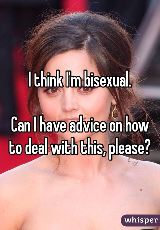 I think I'm bisexual.   Can I have advice on how to deal with this, please?