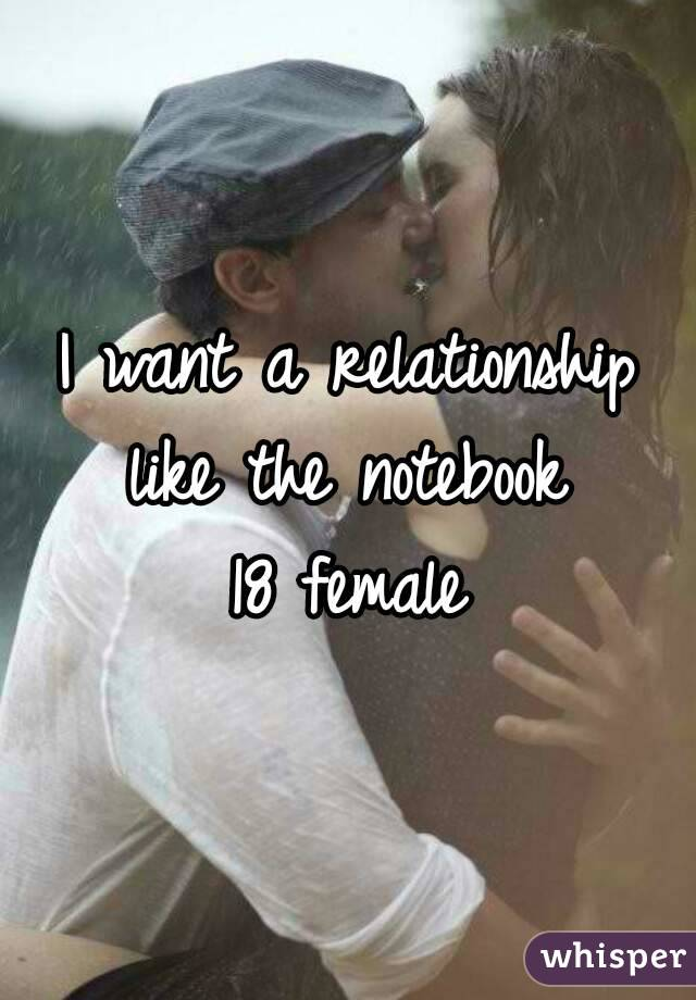 I want a relationship like the notebook  18 female