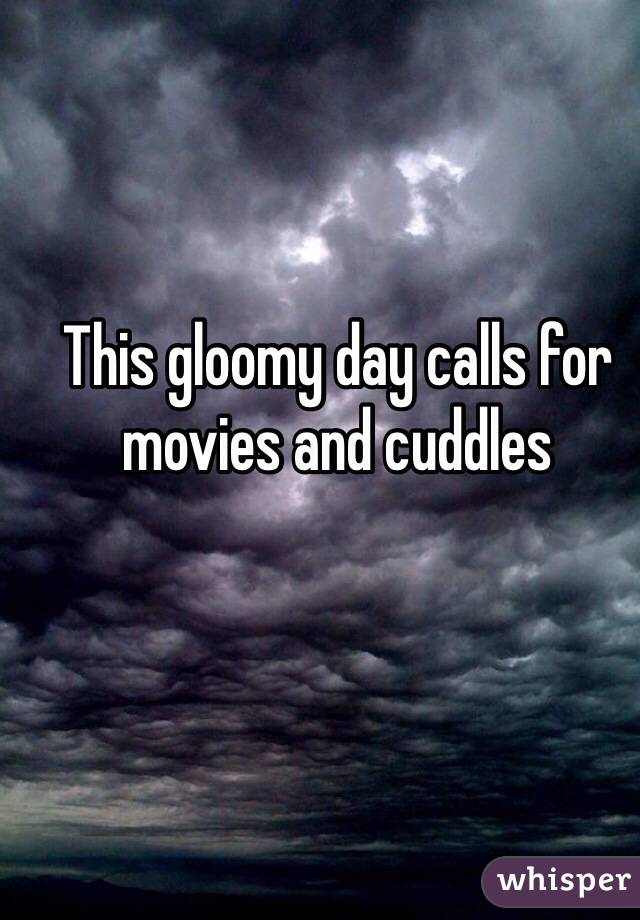 This gloomy day calls for movies and cuddles