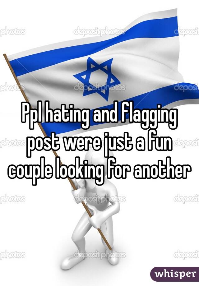 Ppl hating and flagging post were just a fun couple looking for another
