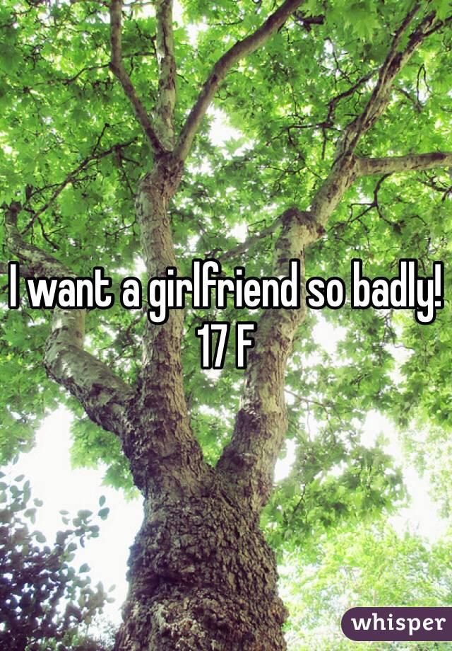 I want a girlfriend so badly! 17 F