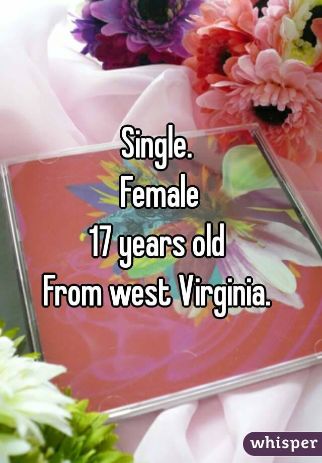Single.  Female 17 years old  From west Virginia.