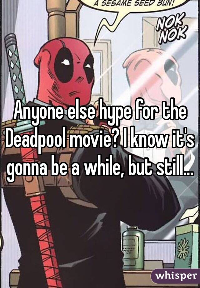 Anyone else hype for the Deadpool movie? I know it's gonna be a while, but still...