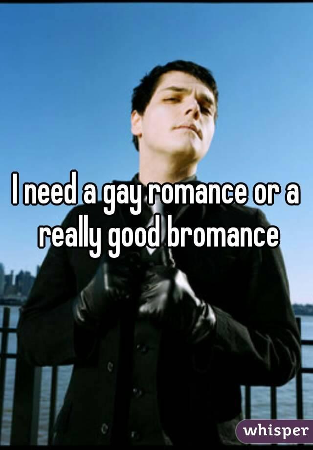 I need a gay romance or a really good bromance