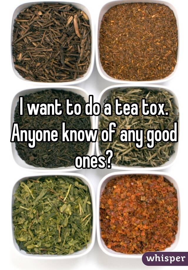 I want to do a tea tox. Anyone know of any good ones?