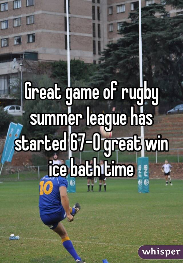 Great game of rugby summer league has started 67-0 great win ice bath time