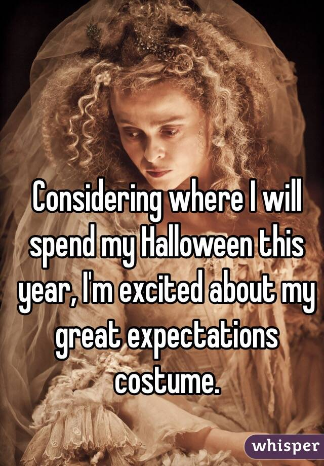 Considering where I will spend my Halloween this year, I'm excited about my great expectations costume.