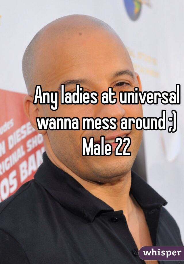 Any ladies at universal wanna mess around ;) Male 22