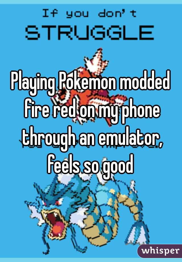 Playing Pokemon modded fire red on my phone through an emulator, feels so good
