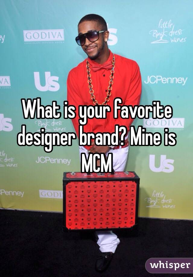 What is your favorite designer brand? Mine is MCM
