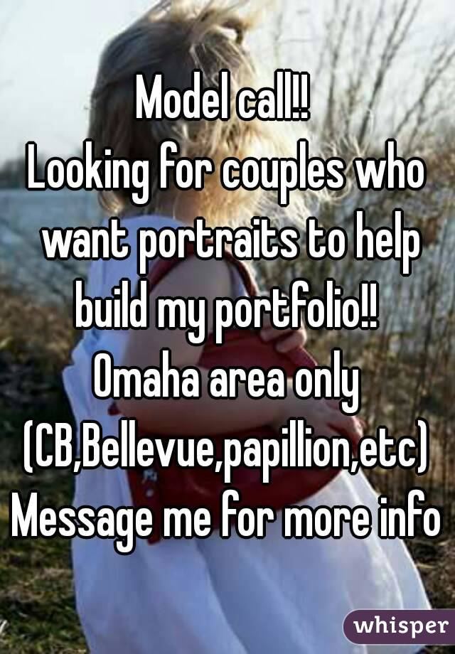 Model call!!  Looking for couples who want portraits to help build my portfolio!!  Omaha area only (CB,Bellevue,papillion,etc)  Message me for more info