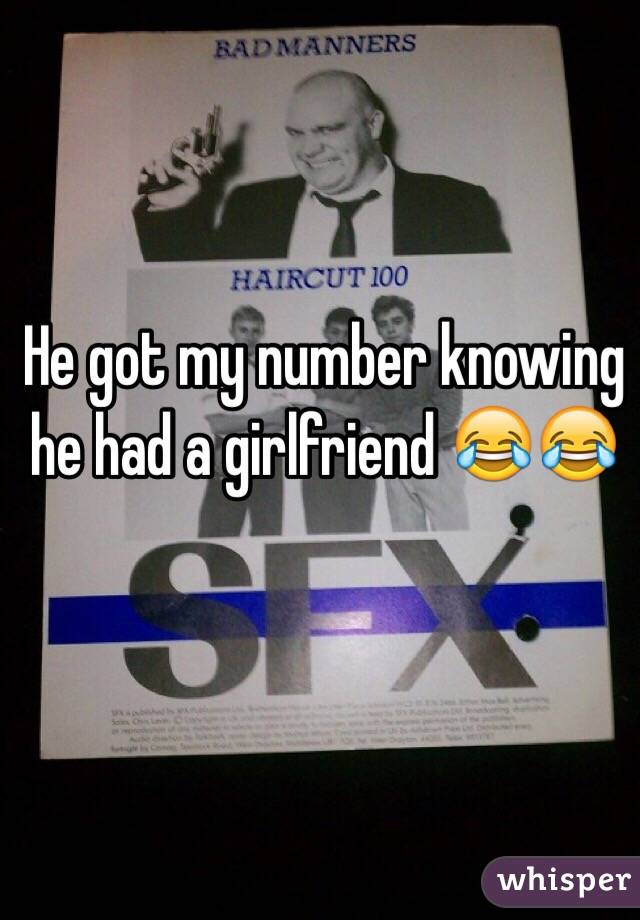 He got my number knowing he had a girlfriend 😂😂