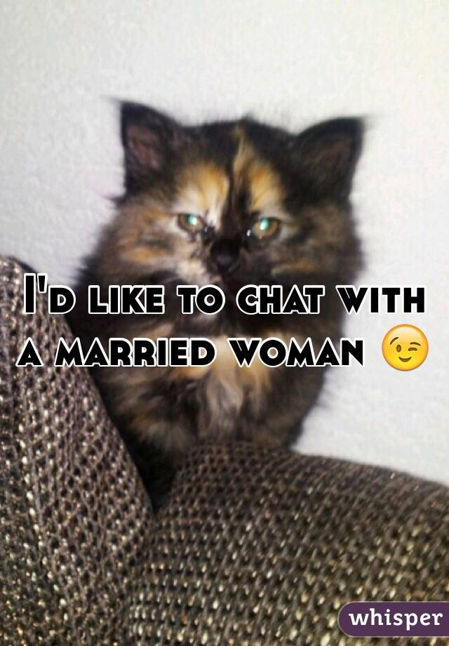 I'd like to chat with a married woman 😉
