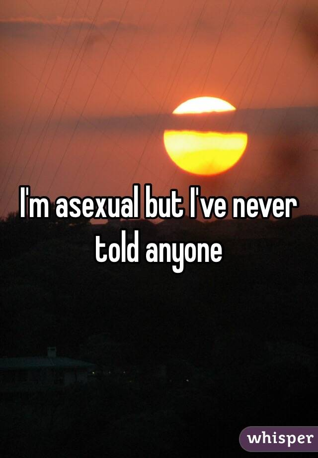 I'm asexual but I've never told anyone