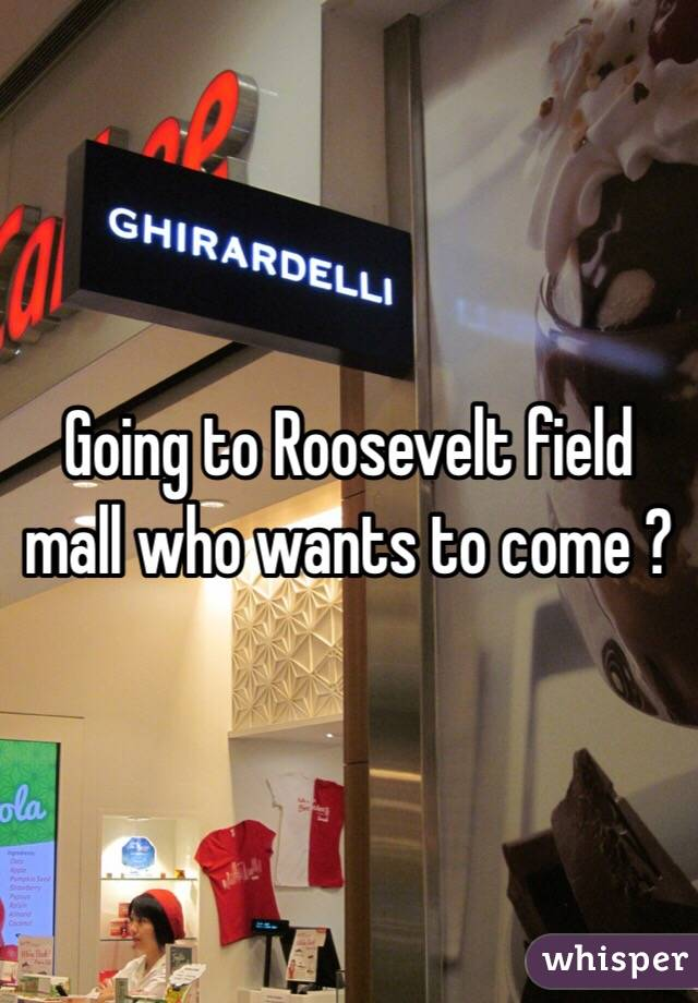 Going to Roosevelt field mall who wants to come ?