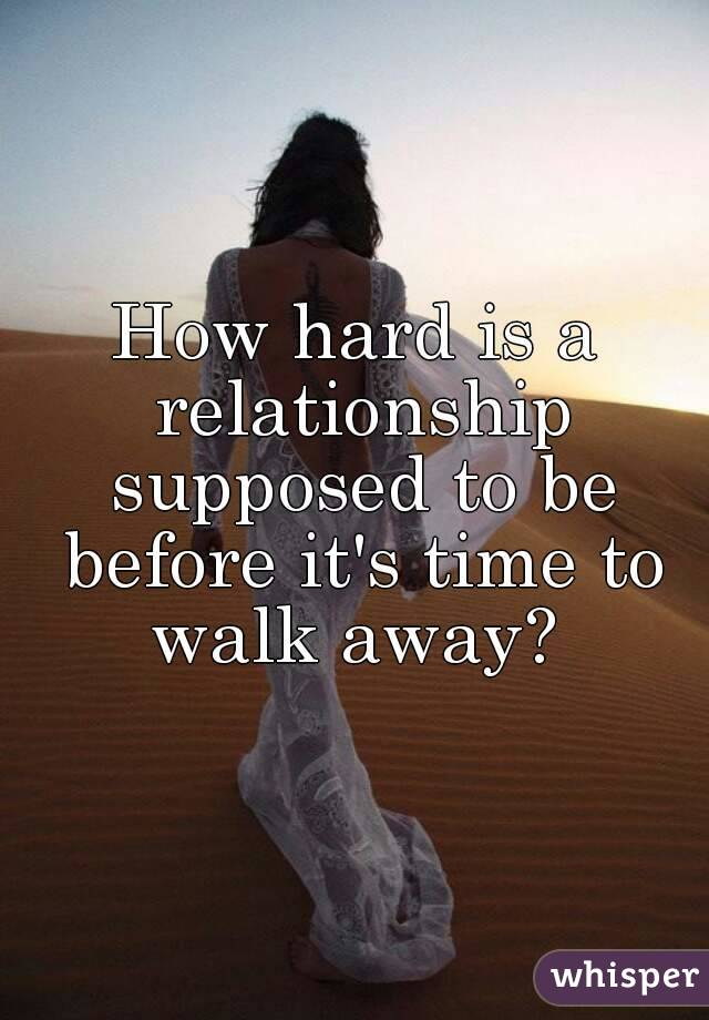 How hard is a relationship supposed to be before it's time to walk away?