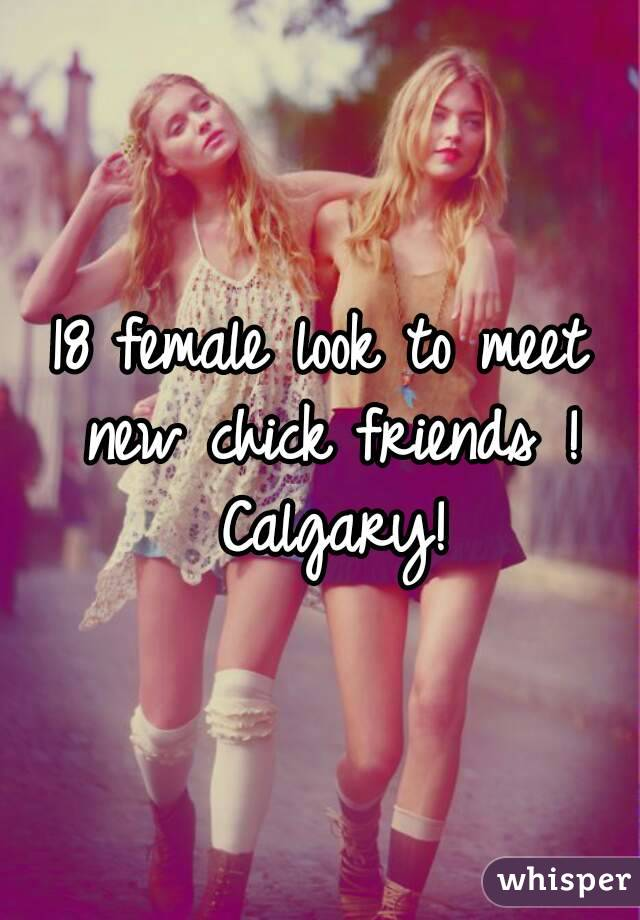 18 female look to meet new chick friends ! Calgary!