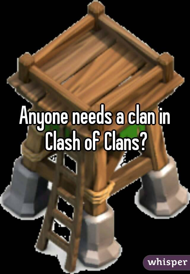 Anyone needs a clan in Clash of Clans?