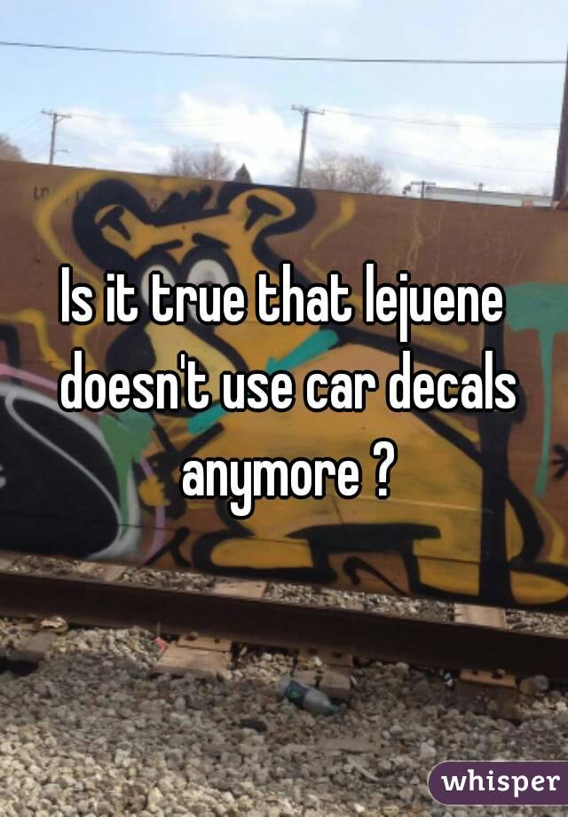 Is it true that lejuene doesn't use car decals anymore ?