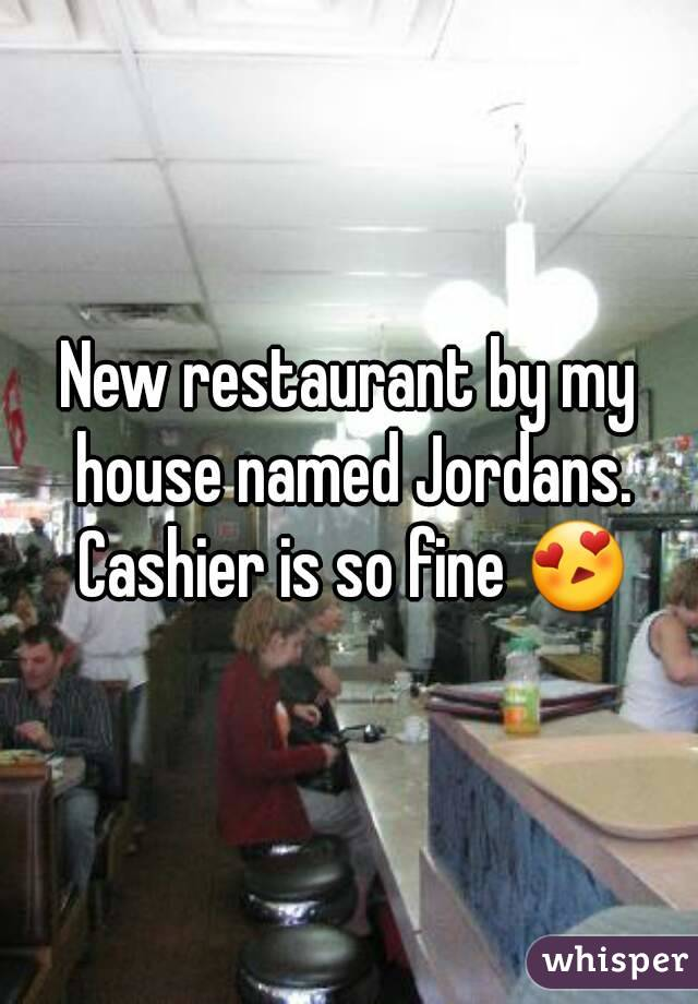 New restaurant by my house named Jordans. Cashier is so fine 😍