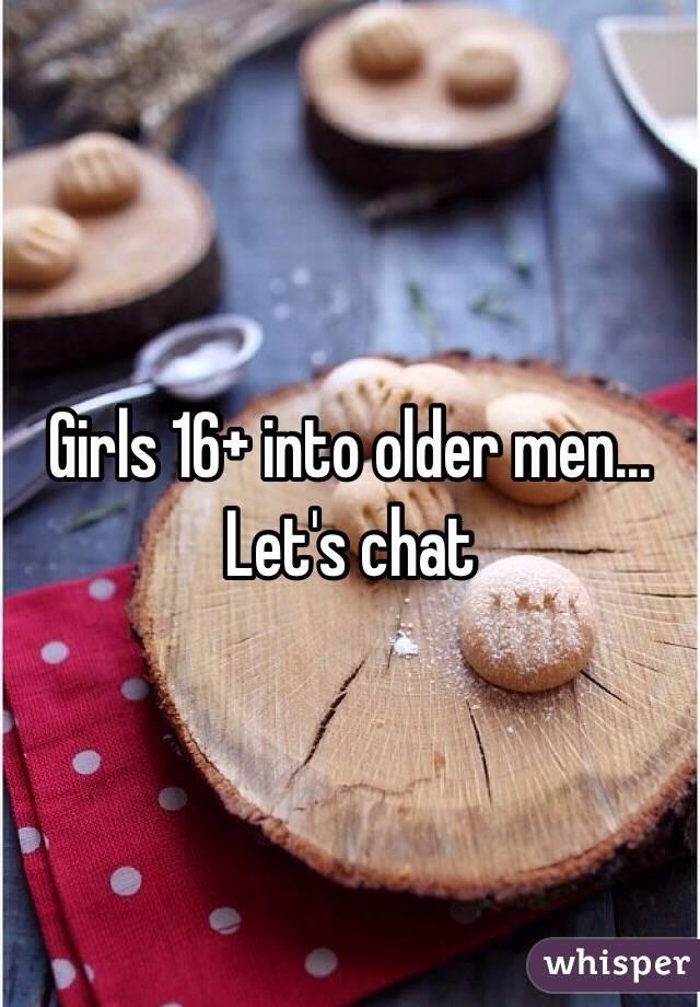 Girls 16+ into older men... Let's chat