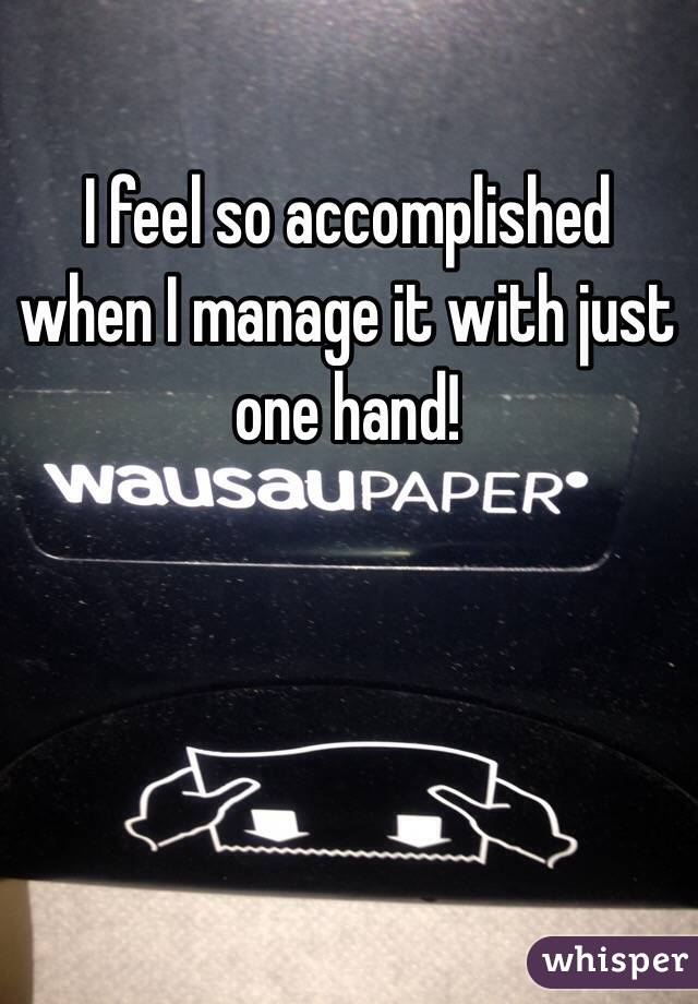 I feel so accomplished when I manage it with just one hand!