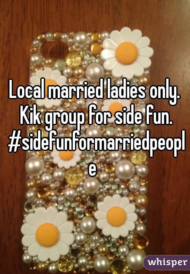 Local married ladies only. Kik group for side fun. #sidefunformarriedpeople