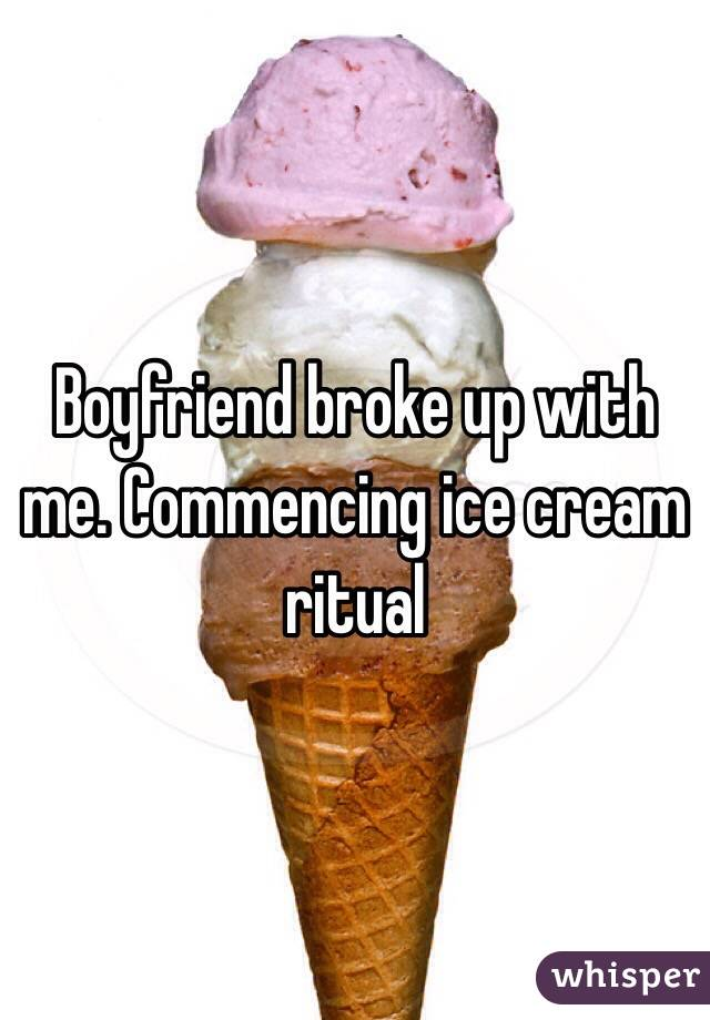 Boyfriend broke up with me. Commencing ice cream ritual