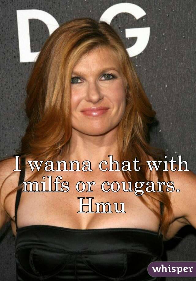 I wanna chat with milfs or cougars.  Hmu