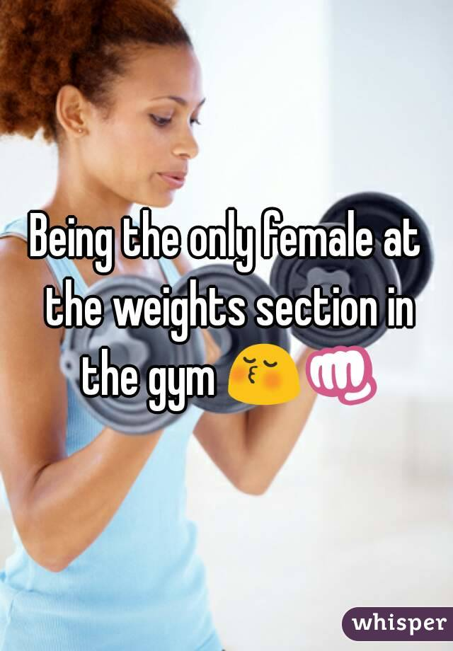 Being the only female at the weights section in the gym 😚👊