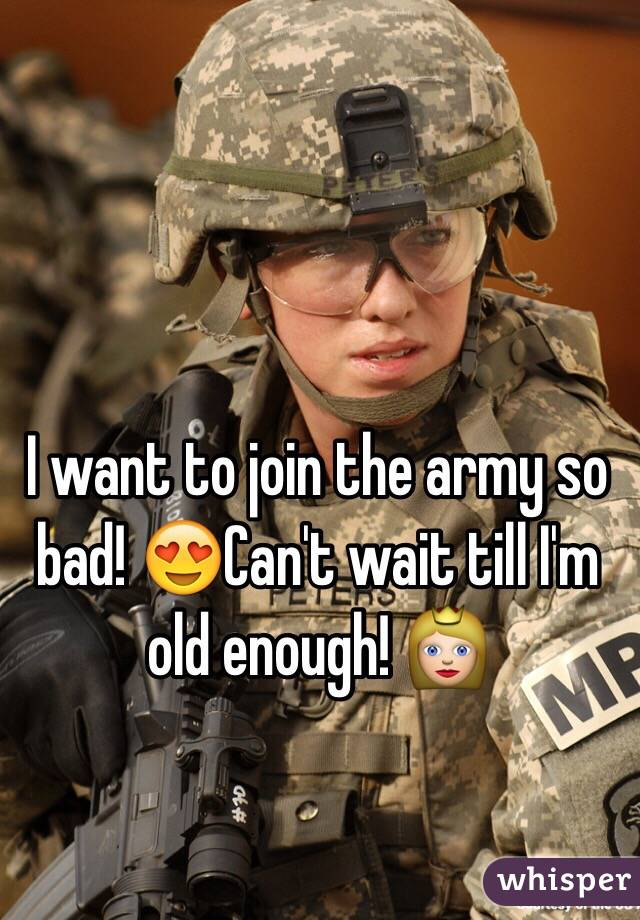 I want to join the army so bad! 😍Can't wait till I'm old enough! 👸