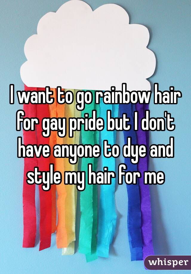 I want to go rainbow hair for gay pride but I don't have anyone to dye and style my hair for me