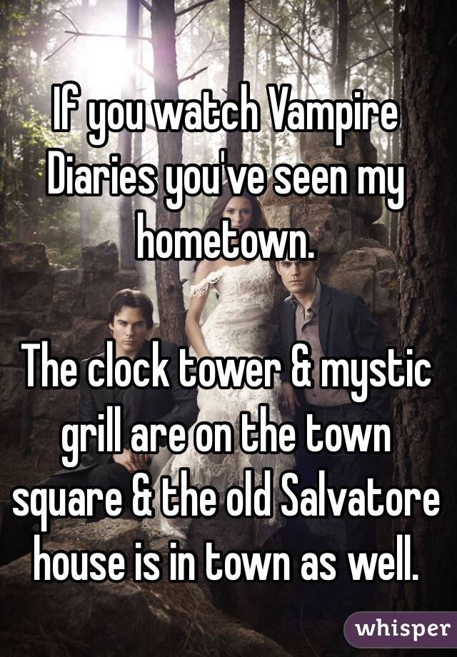If you watch Vampire Diaries you've seen my hometown.   The clock tower & mystic grill are on the town square & the old Salvatore house is in town as well.