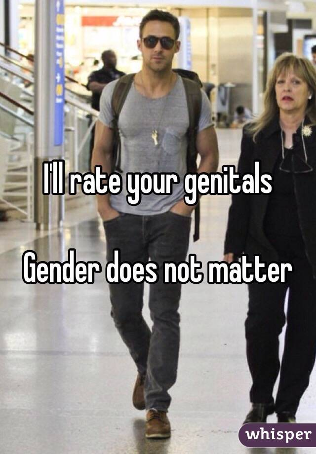 I'll rate your genitals  Gender does not matter
