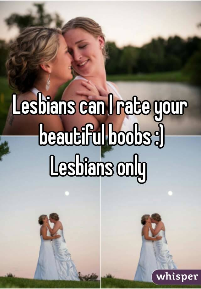 Lesbians can I rate your beautiful boobs :) Lesbians only
