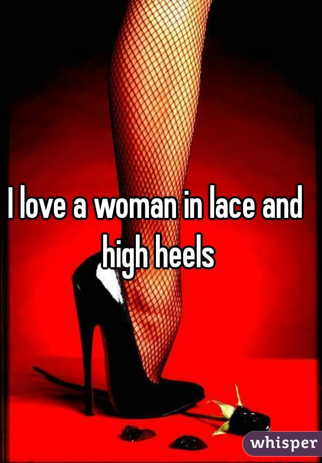 I love a woman in lace and high heels