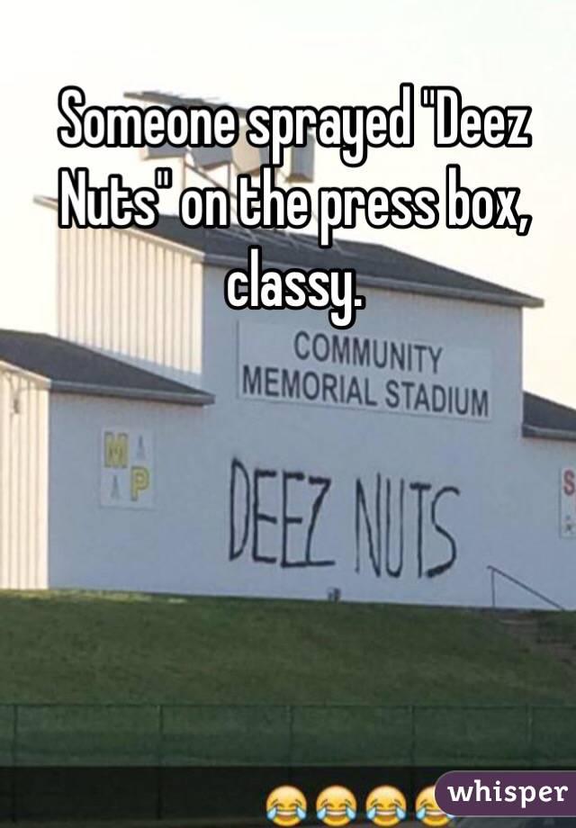 "Someone sprayed ""Deez Nuts"" on the press box, classy."