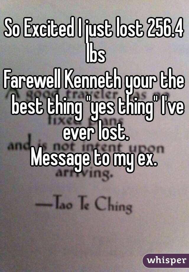 """So Excited I just lost 256.4 lbs Farewell Kenneth your the  best thing """"yes thing"""" I've ever lost. Message to my ex."""