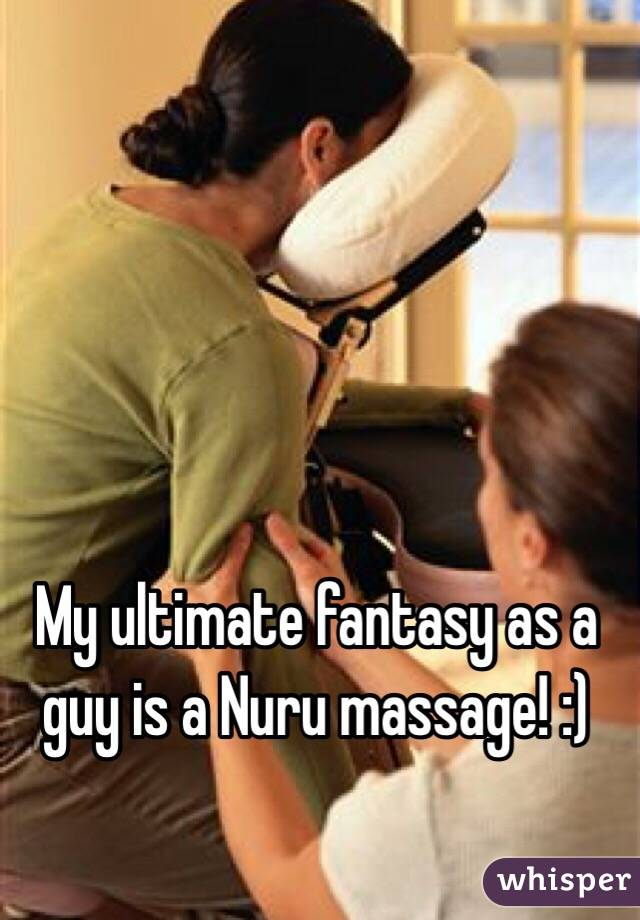 My ultimate fantasy as a guy is a Nuru massage! :)