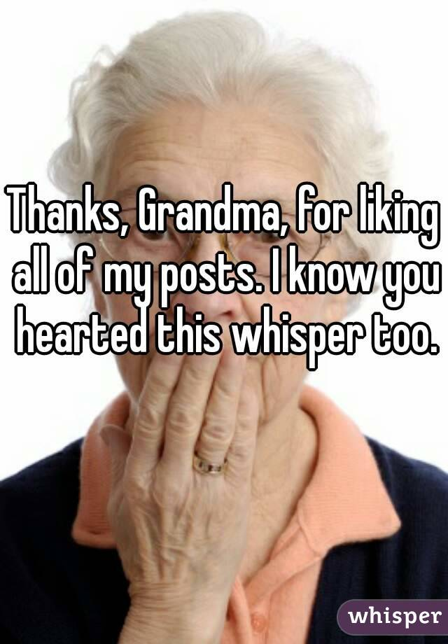 Thanks, Grandma, for liking all of my posts. I know you hearted this whisper too.